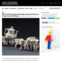 Artist Ronit Baranga's Disturbing Anatomical Dishware Creeps Across Tabletops