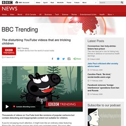 The disturbing YouTube videos that are tricking children