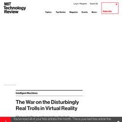 The War on the Disturbingly Real VR Trolls