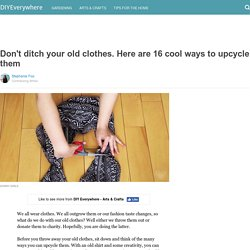 Don't ditch your old clothes. Here are 16 cool ways to upcycle them