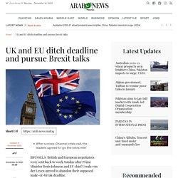 UK and EU ditch deadline and pursue Brexit talks