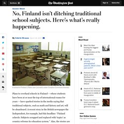 No, Finland isn't ditching traditional school subjects. Here's what's really ...