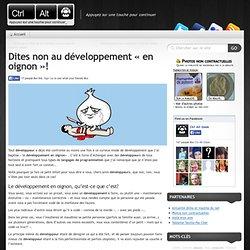Ctrl Alt Geek » Dites non au développement «en oignon»!