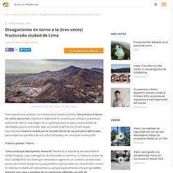 Divagaciones en torno a la (tres veces) fracturada ciudad de Lima, Plataforma Urbana