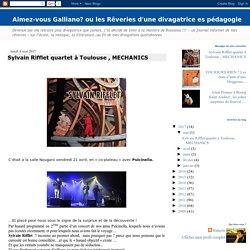 Aimez-vous Galliano? ou les Rêveries d'une divagatrice es pédagogie: Sylvain Rifflet quartet à Toulouse , MECHANICS