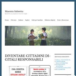 DIVENTARE CITTADINI DIGITALI RESPONSABILI – Maestra Sabretta