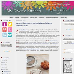 My Diverse Kitchen: Yeasted Doughnuts: Daring Bakers Challenge, October 2010