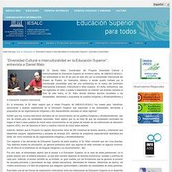 """""""Diversidad Cultural e Interculturalidad en la Educación Superior"""", entrevista a Daniel Mato"""