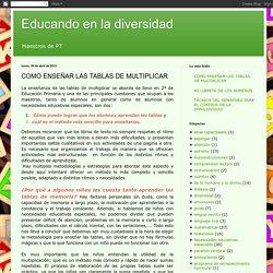 Educando en la diversidad: COMO ENSEÑAR LAS TABLAS DE MULTIPLICAR