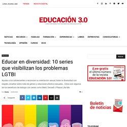 Educar en diversidad: 10 series que visibilizan los problemas LGTBI
