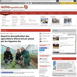 L ECHO REPUBLICAIN 17/05/15 Quand la diversification des agriculteurs d'Eure-et-Loir passe par les légumes bio