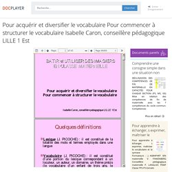 ⭐Pour acquérir et diversifier le vocabulaire Pour commencer à structurer le vocabulaire Isabelle Caron, conseillère pédagogique LILLE 1 Est