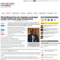 Diversifying from oil: Angolan sovereign wealth fund eyes hotel investments
