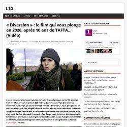 « Diversion » : le film qui vous plonge en 2026, après 10 ans de TAFTA… (Vidéo) – l1D