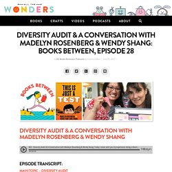 Diversity Audit & A Conversation with Madelyn Rosenberg & Wendy Shang: Books Between, Episode 28 – All The Wonders