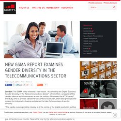 NEW GSMA REPORT EXAMINES GENDER DIVERSITY IN THE TELECOMMUNICATIONS SECTOR