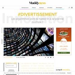 #Divertissement : Les algorithmes vont-ils mettre fin à la tyrannie du choix ? - Maddyness