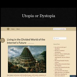 Living in the Divided World of the Internet's Future « Utopia or Dystopia