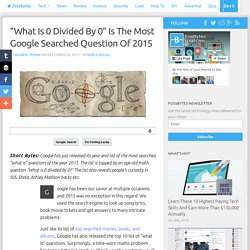 """What Is 0 Divided By 0"" Is The Most Google Searched Question Of 2015"