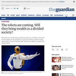 The robots are coming. Will they bring wealth or a divided society?