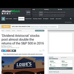 'Dividend Aristocrat' stocks post almost double the returns of the S&P 500 in 2016