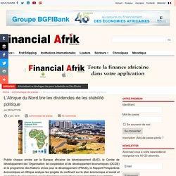 L'Afrique du Nord tire les dividendes de les stabilité politique