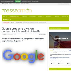 Google crée une division consacrée à la réalité virtuelle