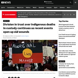 Division in trust over Indigenous deaths in custody continues as recent events open up old wounds