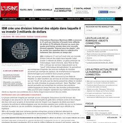 IBM crée une division Internet des objets dans laquelle il va investir 3 milliards de dollars