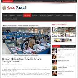 Division Of Secretariat Between AP and Telangana states….