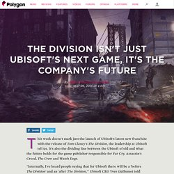 The Division isn't just Ubisoft's next game, it's the company's future