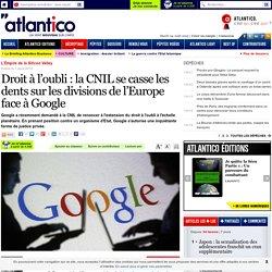 Droit à l'oubli : la CNIL se casse les dents sur les divisions de l'Europe face à Google