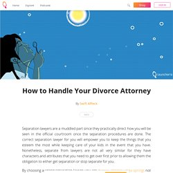How to Handle Your Divorce Attorney