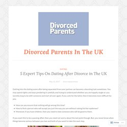 5 Expert Tips On Dating After Divorce in The UK