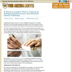 A Divorce Lawyer Proves Critical in Settling Marital Issues and Related Family Problems
