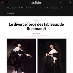 Le divorce forcé des tableaux de Rembrandt