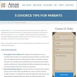 5 Divorce Tips for Parents
