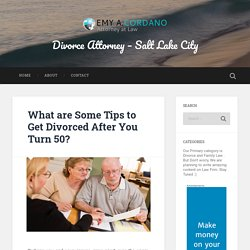 What are Some Tips to Get Divorced After You Turn 50? – Divorce Attorney – Salt Lake City