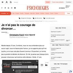 Je n'ai pas le courage de divorcer… - Question / Réponse d'expert - Psychologie