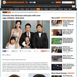 Chinese man divorces and sues wife over ugly children. And wins.