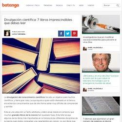 Divulgación científica: 7 libros imprescindibles que debes leer