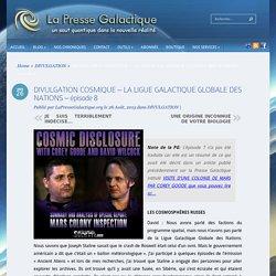 DIVULGATION COSMIQUE – LA LIGUE GALACTIQUE GLOBALE DES NATIONS – épisode 8