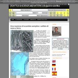 » Una reazione di scambio semplice: solfato di rame e ferro DIDATTICA di SCIENZA della MATERIA e divulgazione scientifica