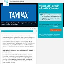 Tampax: divulguez ce qui entre dans vos produits et éliminez-en le RoundUp!
