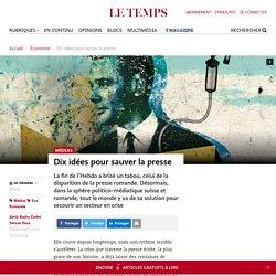 Dix idées pour sauver la presse - Le Temps