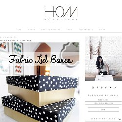 DIY Fabric Lid Boxes - Homey Oh My