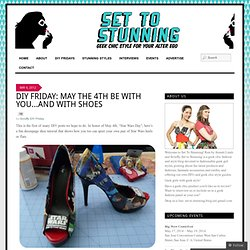DIY Friday: May the 4th Be With You…and With Shoes « Set to Stunning