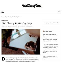 DIY : Glowing Skin in 4 Easy Steps