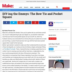 DIY-ing the Emmys: The Bow Tie and Pocket Square