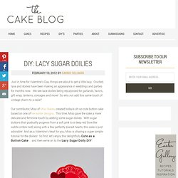 Half Baked – The Cake Blog » DIY: Lacy Sugar Doilies